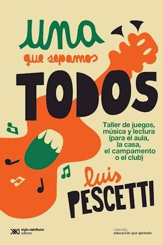 """Pescetti, Luis María. """"Una que sepamos todos"""""""